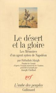 Fathallah Sayigh - LE DESERT ET LA GLOIRE. - Les mémoires d'un agent syrien de Napoléon.