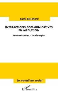 Fathi Ben Mrad - Interactions communicatives en médiation - La construction d'un dialogue.