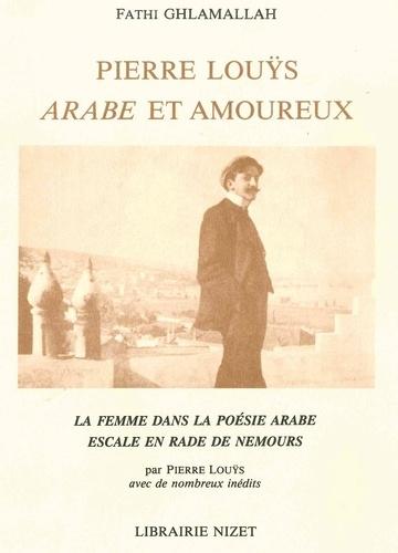 Fathi Ghlamalla - Pierre Louÿs, Arabe et amoureux - La femme dans la poésie arabe. Escale en rade de Nemours.