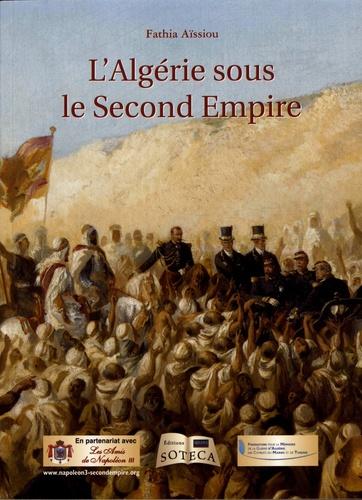 Fathia Aïssiou - L'Algérie sous le Second Empire.