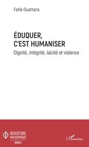 Téléchargements ebook gratuits pour iriver Eduquer c'est humaniser  - Dignité, intégrité, laïcité et violence par Fatié Ouattara 9782140142246