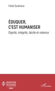 Fatié Ouattara - Eduquer c'est humaniser - Dignité, intégrité, laïcité et violence.