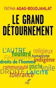 Fatiha Agag-Boudjahlat et Fatiha Agag-Boudjahlat - Le grand détournement - Féminisme, tolérance, racisme, culture.