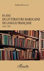 Fatiha Bennani - 85 ans de littérature marocaine de langue française (1932-2017).