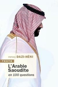 Fatiha Dazi-Héni - L'arabie saoudite en 100 questions.