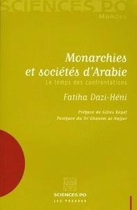 Fatiha Dazi-Héni - Monarchies et sociétés d'Arabie - Le temps des confrontations.