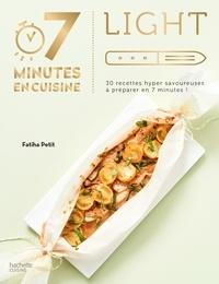 Fatiha Petit - Light - 30 recettes hyper savoureuses à préparer en 7 minutes.
