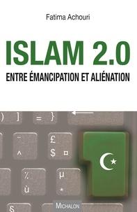 Fatima Achouri - Islam 2.0 - Entre émancipation et aliénation.