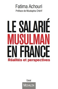 Fatima Achouri - Le Salarié musulman en France - Réalités et perspectives.