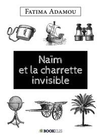 Fatima Adamou - NAÏM ET LA CHARETTE INVISIBLE.
