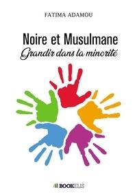 Fatima Adamou - Noire et Musulmane.