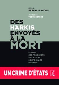Fatima Besnaci-Lancou - Des harkis envoyés à la mort - Le sort des prisonniers de l'Algérie indépendante (1962-1969).