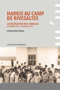 Fatima Besnaci-Lancou - Harkis au camp de Rivesaltes - La relégation des familles (septembre 1962-décembre 1964).