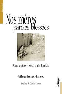 Fatima Besnaci-Lancou - Nos mères, paroles blessées - Une autre histoire de harkis.
