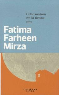 Fatima Farheen Mirza - Cette maison est la tienne.