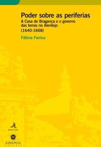 Fátima Farrica - Poder sobre as periferias - A Casa de Bragança e o Governo das terras no Alentejo (1640-1668).