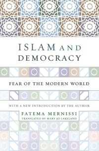 Fatima Mernissi - Islam And Democracy - Fear Of The Modern World With New Introduction.
