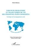 Fatima Mezzouj - Parcours migratoire et trajectoires de vie des personnes âgées immigrées - Sociologie de l'accompagnement social.