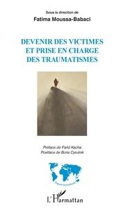 Fatima Moussa-Babaci - Devenir des victimes et prise en charge des traumatismes.