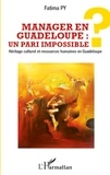 Fatima Py - Manager en Guadeloupe : Un pari impossible ? - Héritage culturel et ressources humaines en Guadeloupe.