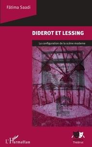 Fatima Saadi - Diderot et Lessing - La configuration de la scène moderne.