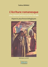 Fatima Senhaji - L'écriture romanesque chez Ahmed Sefrioui et Driss Chraïbi.