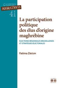 Fatima Zibouh - La participation politique des élus d'origine maghrébine - Elections régionales bruxelloises et stratégies électorales.