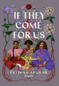 Fatimah Asghar - If They Come For Us.