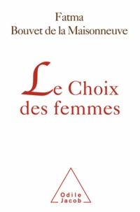 Fatma Bouvet de la Maisonneuve - Choix des femmes (Le).