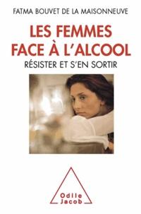 Fatma Bouvet de la Maisonneuve - Femmes face à l'alcool (Les) - Résister et s'en sortir.