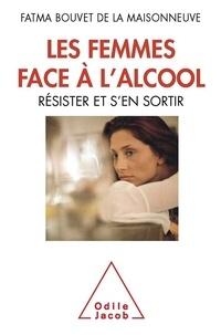 Fatma Bouvet de la Maisonneuve - Les Femmes face à l'alcool - Résister et s'en sortir.