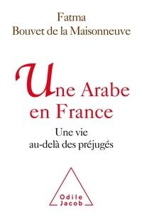 Fatma Bouvet de la Maisonneuve - Une Arabe de France - Une vie au-delà des préjugés.