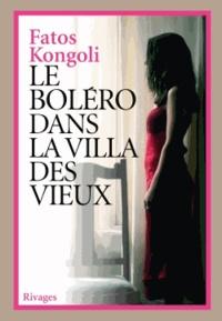 Fatos Kongoli - Le boléro dans la villa des vieux.
