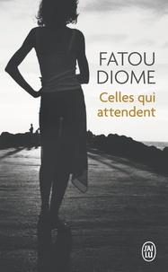 Fatou Diome - Celles qui attendent.
