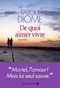 Fatou Diome - De quoi aimer vivre.