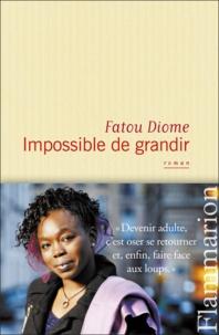 Fatou Diome - Impossible de grandir.