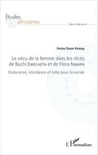 Fatou Diouf Kandji - Le vécu de la femme dans les récits de Buchi Emecheta et de Flora Nwapa - Endurance, résistance et lutte pour la survie.