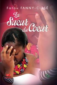 Fatou Fanny-Cissé - La sueur du coeur.