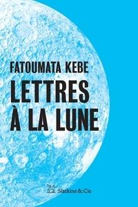 Fatoumata Kébé - Lettres à la Lune.