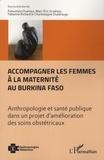 Fatoumata Ouattara et Marc-Eric Gruénais - Accompagner les femmes à la maternité au Burkina Faso - Anthropologie et santé publique dans un projet d'amélioration des soins obstétricaux.