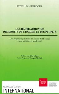 Fatsah Ouguergouz - La Charte africaine des droits de l'homme et des peuples - Une approche juridique des droits de l'homme entre tradition et modernité.