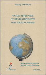 Fattany Talonto - Union africaine et développement - Entre espoirs et illusions.