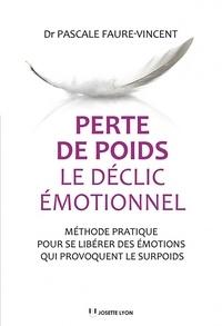 Faure-Vincent Pascale - Perte de poids, le déclic émotionnel - Méthode pratique pour se libérer des émotions qui provoquent le surpoids.