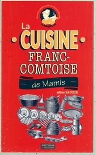 Faurie Aline - La cuisine franc-comtoise de mamie.