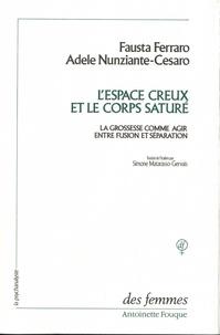 Fausta Ferraro et Adele Nunziante-Cesaro - L'espace creux et le corps saturé - La grossesse comme agir entre fusion et séparation.