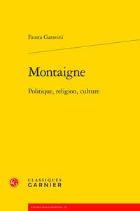 Fausta Garavini - Montaigne - Politique, religion, culture.