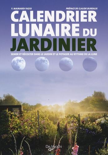Fausta Mainardi Fazio - Calendrier lunaire du jardinier - Semer et récolter dans le jardin et le potager au rythme de la lune.