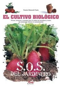 Fausta Mainardi Fazio - El cultivo biológico - Trucos, técnicas y consejos para el cultivo de hortalizas y frutas sin sustancias tóxicas ni contaminantes.