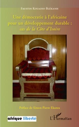 Faustin Kouadio - Une démocratie à l'africaine pour un développement durable : cas de la Côte d'Ivoire.