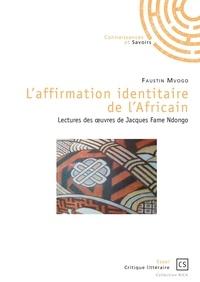 Faustin Mvogo - L'affirmation identitaire de l'africain - Lectures des œuvres de Jacques Fame Ndongo.